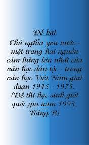 Chủ nghĩa yêu nước – một trong hai nguồn cảm hứng lớn nhất của văn học dân tộc trong văn học Việt Nam giai đoạn 1945 – 1975.