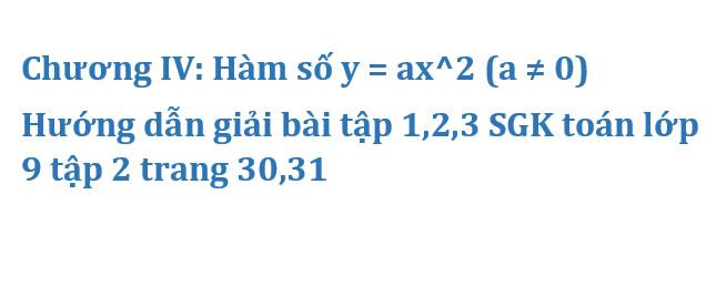 Chương IV: Hàm số y = ax^2 (a ≠ 0)  – Hướng dẫn giải bài tập 1,2,3 SGK toán lớp 9 tập 2 trang 30,31